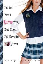 i'd tell you i love you, but then i'd have to kill you (gallagher girls #1)